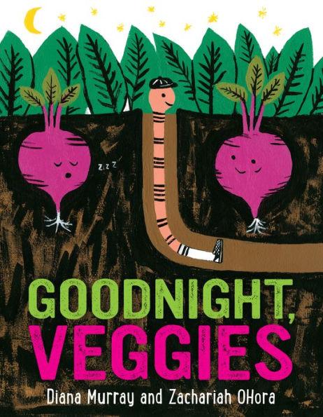 Goodnight, Veggies, by Diana Murray. Illus. by Zachariah OHora.