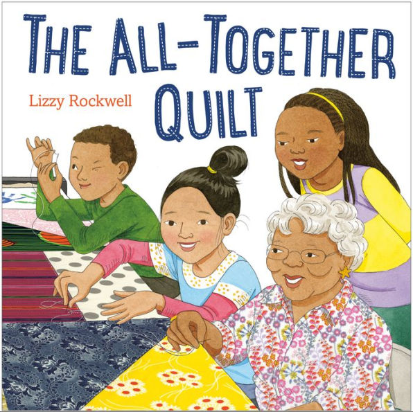 The All-Together Quilt, by Lizzy Rockwell.