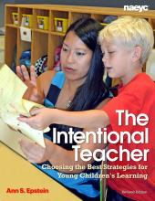 Cover of The Intentional Teacher: Choosing the Best Strategies for Young Children's Learning, Revised Edition