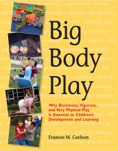 Cover of Big Body Play: Why Boisterous, Vigorous, and Very Physical Play Is Essential to Children's Development and Learning