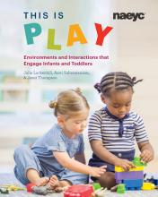 Cover of This Is Play: Environments and Interactions that Engage Infants and Toddlers