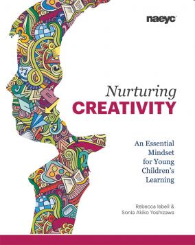 Cover of Nurturing Creativity: An Essential Mindset for Young Children's Learning