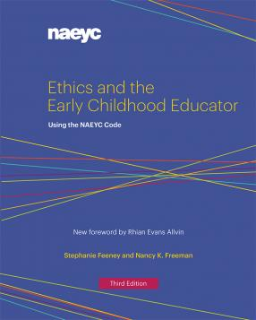 Cover of Ethics and the Early Childhood Educator: Using the NAEYC Code, Third Edition
