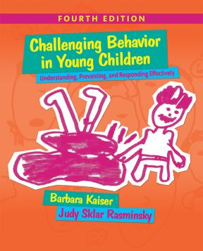 Challenging Behavior in Young Children: Understanding, Preventing, and Responding Effectively (4th ed.)