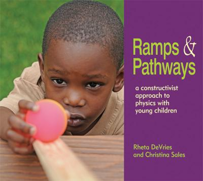 Ramps & Pathways: A Constructivist Approach to Physics With Young Children