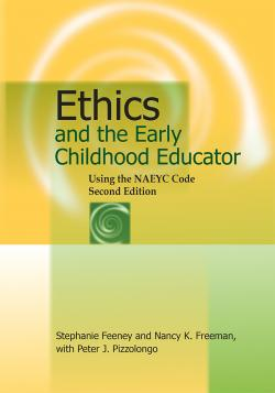 Ethics and the Early Childhood Educator: Using the NAEYC Code, Second Edition
