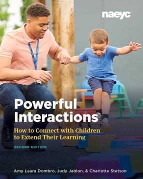 Cover of Powerful Interactions: How to Connect with Children to Extend Their Learning, Second Edition