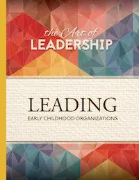 The Art of Leadership: Leading Early Childhood Organizations