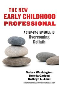 The New Early Childhood Professional: A Step-by-Step Guide to Overcoming Goliath