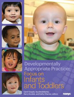 Developmentally Appropriate Practice: Focus on Infants and Toddlers