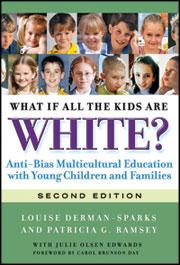 What If All the Kids Are White? Anti-Bias Multicultural Education With Young Children and Families, Second Edition