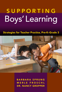 Supporting Boys' Learning: Strategies for Teacher Practice, Pre-K–Grade 3