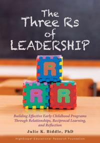 The Three Rs of Leadership: Building Effective Early Childhood Programs Through Relationships, Reciprocal Learning, and Reflecti