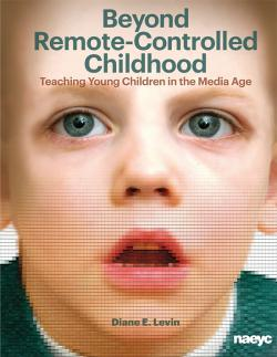 Cover of Beyond Remote-Controlled Childhood: Teaching Young Children in the Media Age