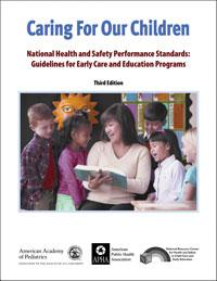 Caring for Our Children: National Health and Safety Performance Standards: Guidelines for Early Care and Early Education Program