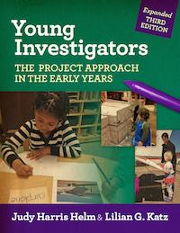 Young Investigators: The Project Approach in the Early Years, Third Edition